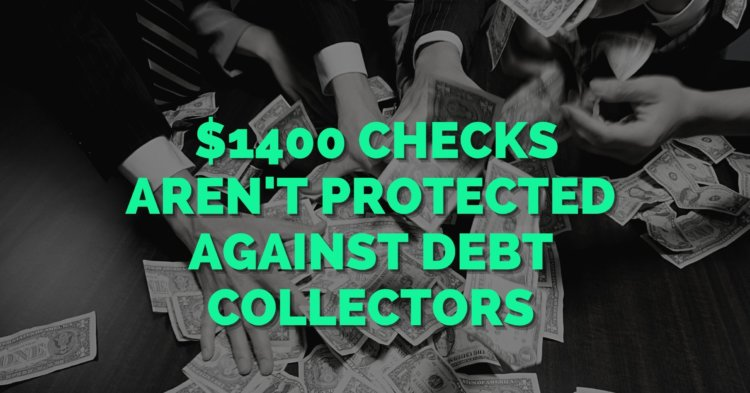 $1400 Checks Aren't Protected Against Seizure by Debt Collectors